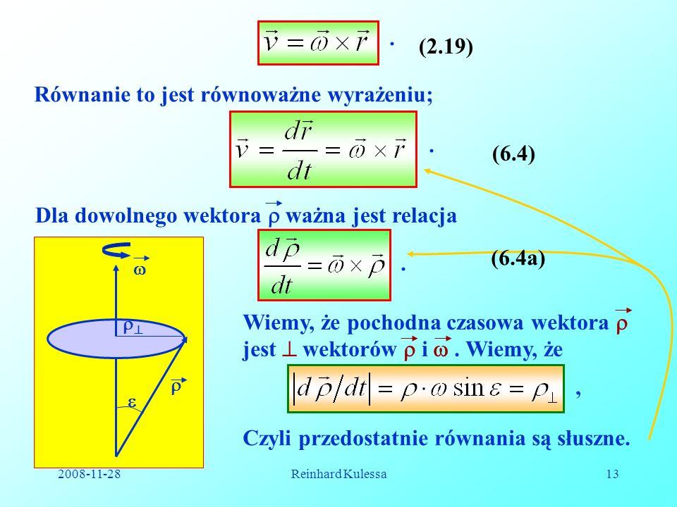 2008-11-28Reinhard Kulessa13 (2.19). Równanie to jest równoważne wyrażeniu;. Dla dowolnego wektora ważna jest relacja. Wiemy, że pochodna czasowa wekt