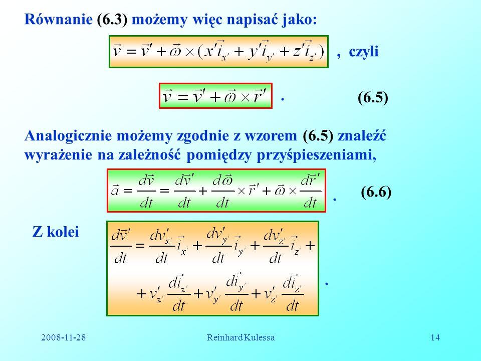 2008-11-28Reinhard Kulessa14 Równanie (6.3) możemy więc napisać jako:,czyli. (6.5) Analogicznie możemy zgodnie z wzorem (6.5) znaleźć wyrażenie na zal