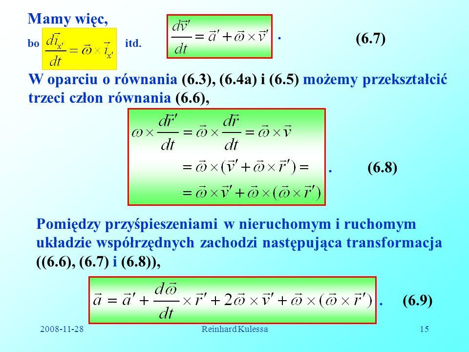 2008-11-28Reinhard Kulessa15 Mamy więc,. (6.7) W oparciu o równania (6.3), (6.4a) i (6.5) możemy przekształcić trzeci człon równania (6.6),.(6.8) Pomi