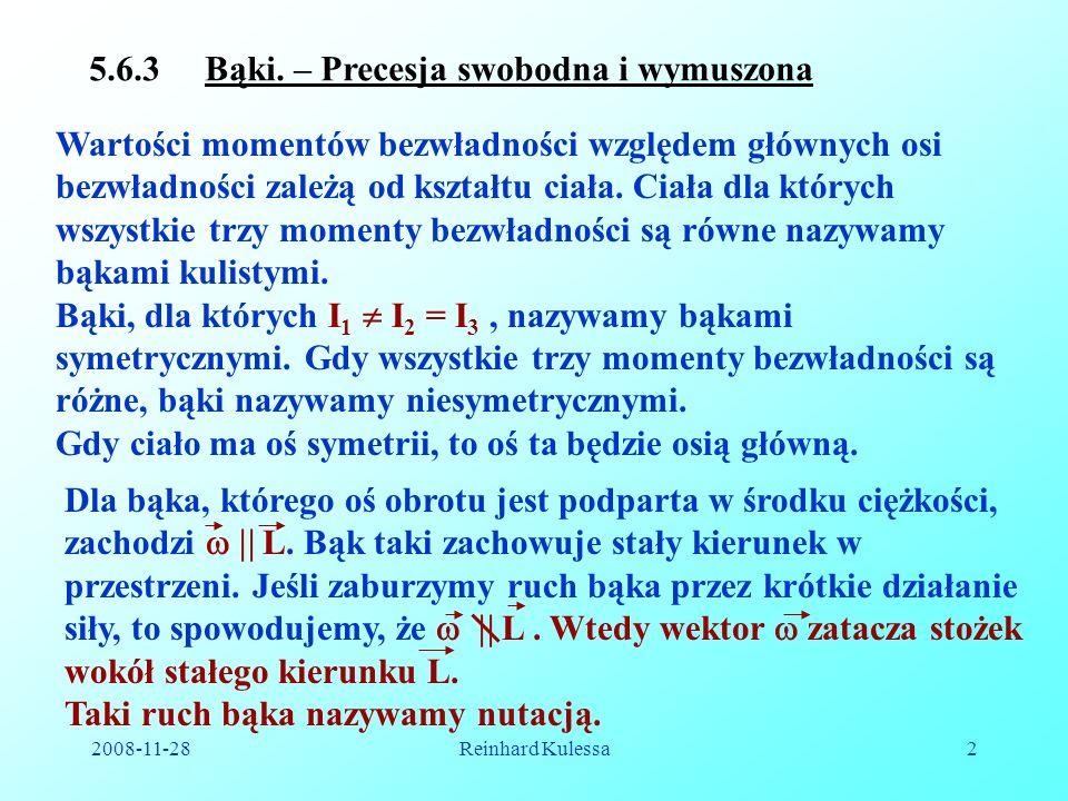 2008-11-28Reinhard Kulessa2 5.6.3 Bąki. – Precesja swobodna i wymuszona Wartości momentów bezwładności względem głównych osi bezwładności zależą od ks