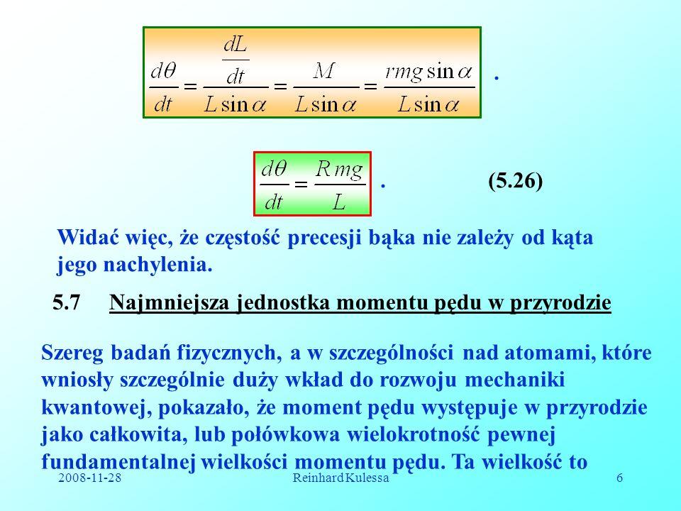 2008-11-28Reinhard Kulessa6..(5.26) Widać więc, że częstość precesji bąka nie zależy od kąta jego nachylenia. 5.7 Najmniejsza jednostka momentu pędu w