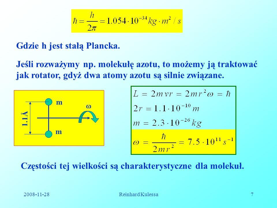 2008-11-28Reinhard Kulessa7 Gdzie h jest stałą Plancka. Jeśli rozważymy np. molekułę azotu, to możemy ją traktować jak rotator, gdyż dwa atomy azotu s