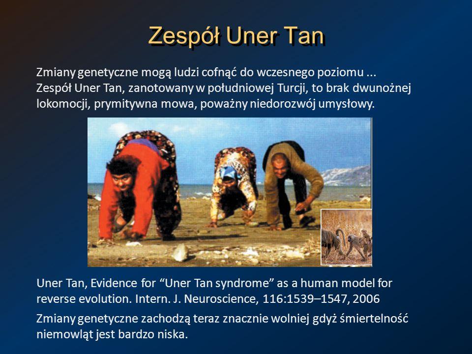 Zespół Uner Tan Zmiany genetyczne mogą ludzi cofnąć do wczesnego poziomu... Zespół Uner Tan, zanotowany w południowej Turcji, to brak dwunożnej lokomo