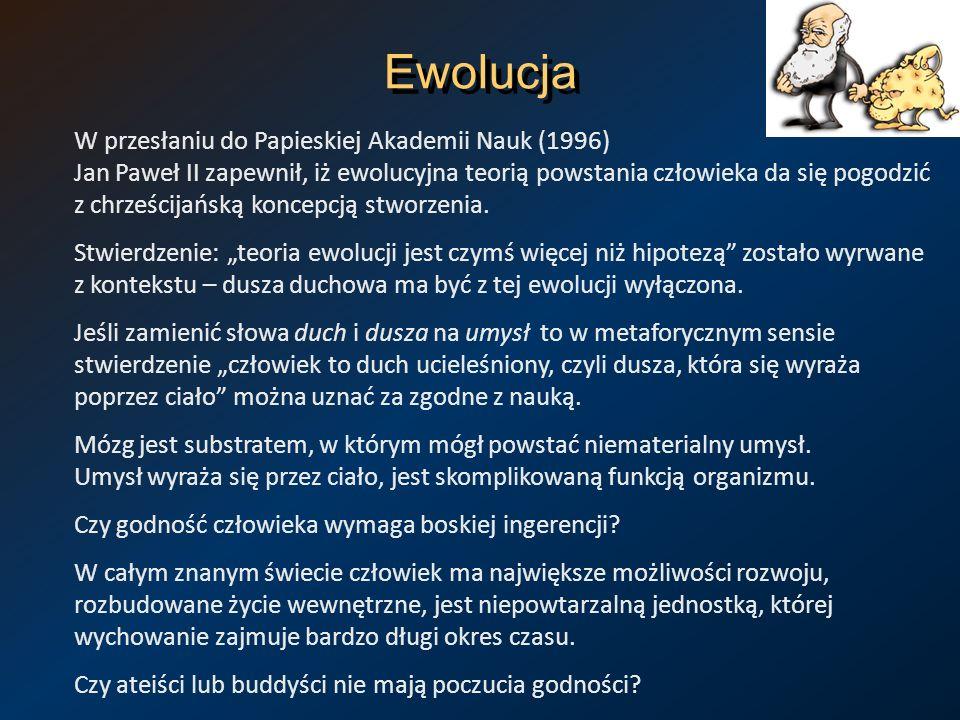 Ewolucja W przesłaniu do Papieskiej Akademii Nauk (1996) Jan Paweł II zapewnił, iż ewolucyjna teorią powstania człowieka da się pogodzić z chrześcijań