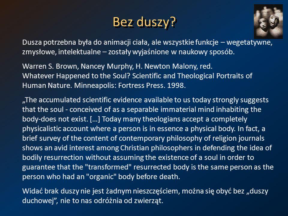 Bez duszy? Dusza potrzebna była do animacji ciała, ale wszystkie funkcje – wegetatywne, zmysłowe, intelektualne – zostały wyjaśnione w naukowy sposób.