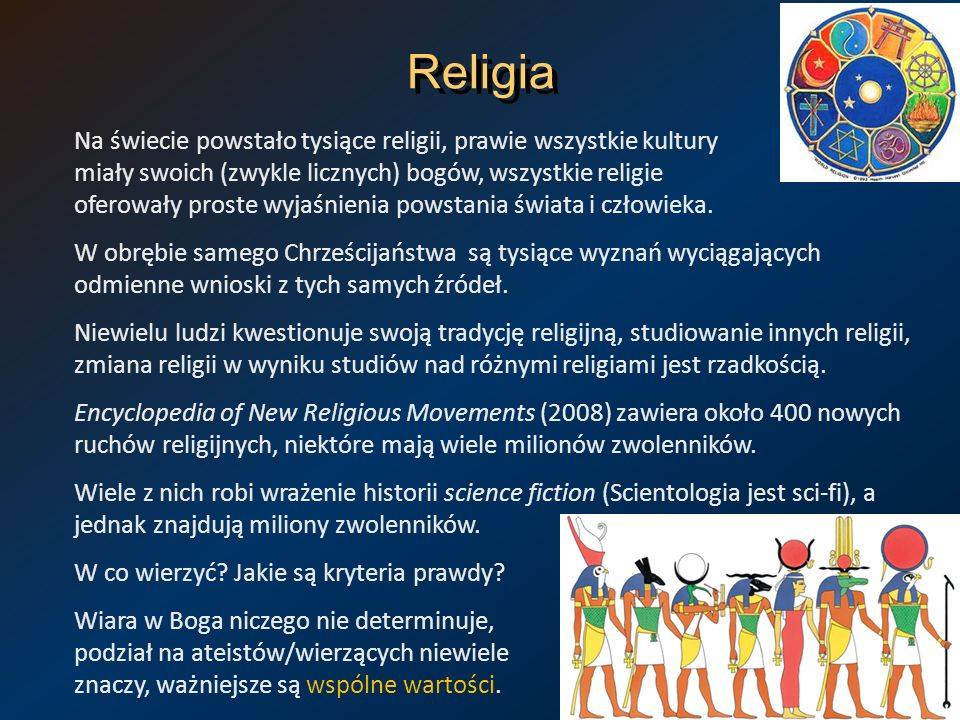 Religia Na świecie powstało tysiące religii, prawie wszystkie kultury miały swoich (zwykle licznych) bogów, wszystkie religie oferowały proste wyjaśni