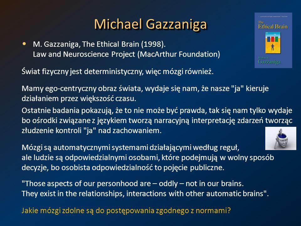 Michael Gazzaniga M. Gazzaniga, The Ethical Brain (1998). Law and Neuroscience Project (MacArthur Foundation) Świat fizyczny jest deterministyczny, wi