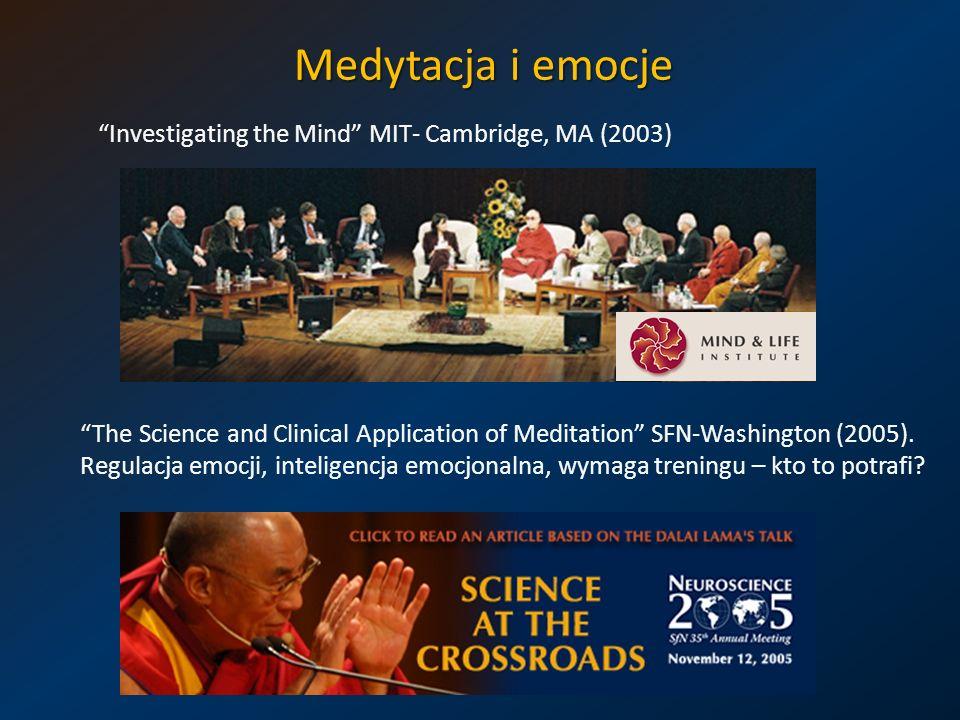 Investigating the Mind MIT- Cambridge, MA (2003) The Science and Clinical Application of Meditation SFN-Washington (2005). Regulacja emocji, inteligen