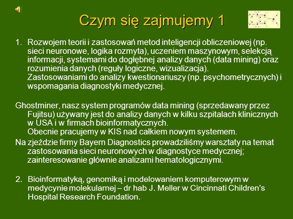Czym się zajmujemy 1 1.Rozwojem teorii i zastosowań metod inteligencji obliczeniowej (np. sieci neuronowe, logika rozmyta), uczeniem maszynowym, selek