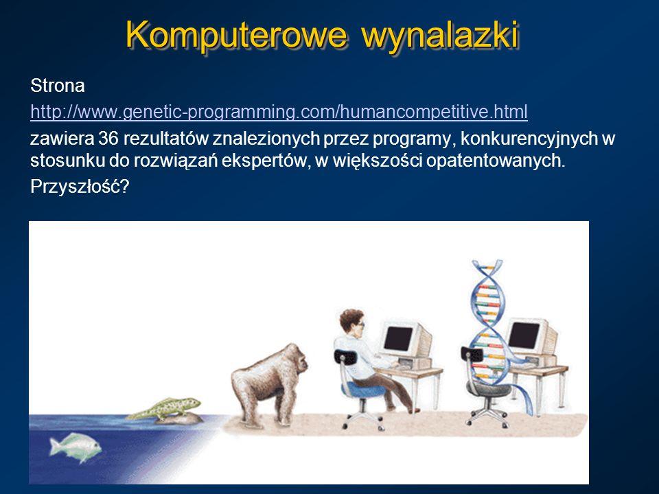 Komputerowe wynalazki Strona http://www.genetic-programming.com/humancompetitive.html zawiera 36 rezultatów znalezionych przez programy, konkurencyjny