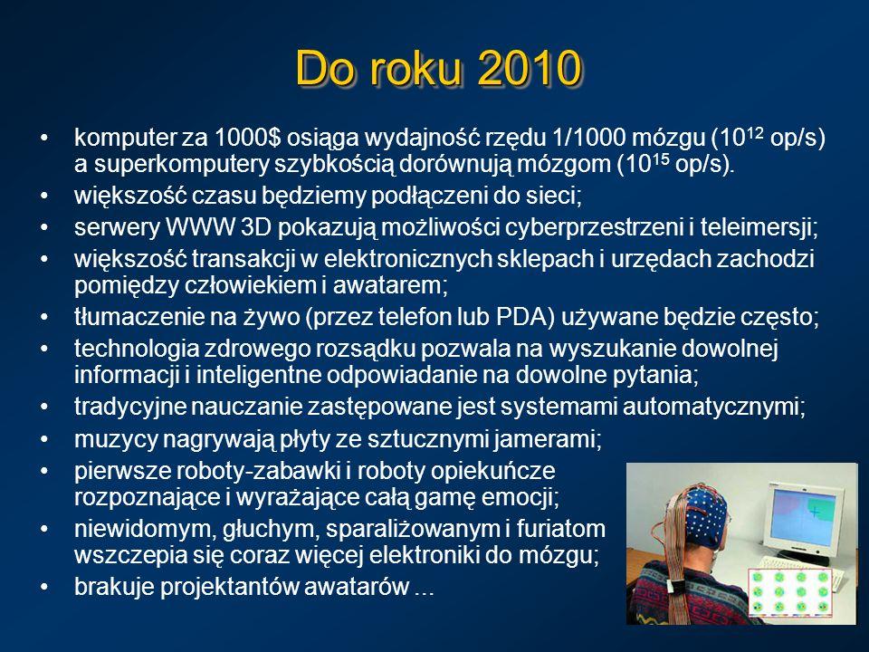 Do roku 2010 komputer za 1000$ osiąga wydajność rzędu 1/1000 mózgu (10 12 op/s) a superkomputery szybkością dorównują mózgom (10 15 op/s). większość c