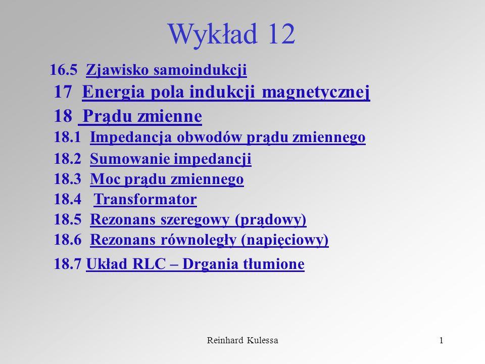 Reinhard Kulessa1 Wykład 12 17 Energia pola indukcji magnetycznej 18 Prądu zmienne 18.1 Impedancja obwodów prądu zmiennego 16.5 Zjawisko samoindukcji