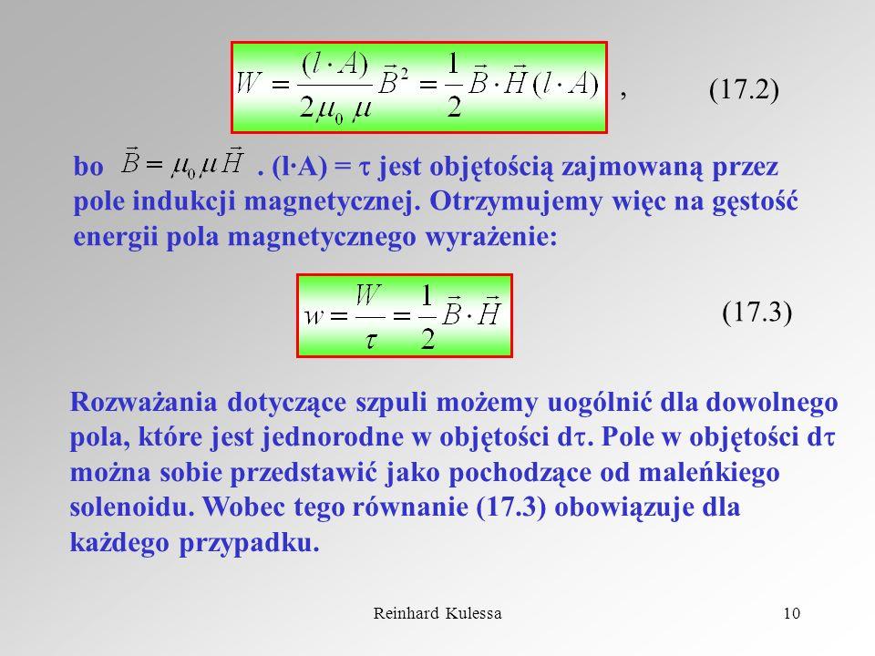 Reinhard Kulessa10 (17.2), bo. (l·A) = jest objętością zajmowaną przez pole indukcji magnetycznej. Otrzymujemy więc na gęstość energii pola magnetyczn
