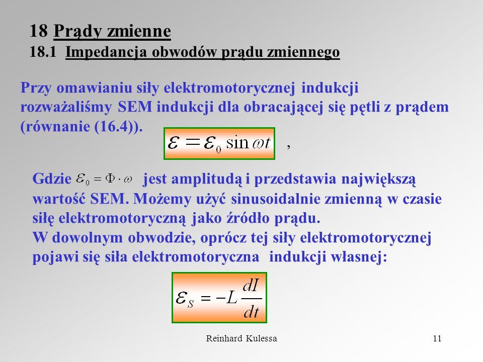 Reinhard Kulessa11 18Prądy zmienne 18.1 Impedancja obwodów prądu zmiennego Przy omawianiu siły elektromotorycznej indukcji rozważaliśmy SEM indukcji d