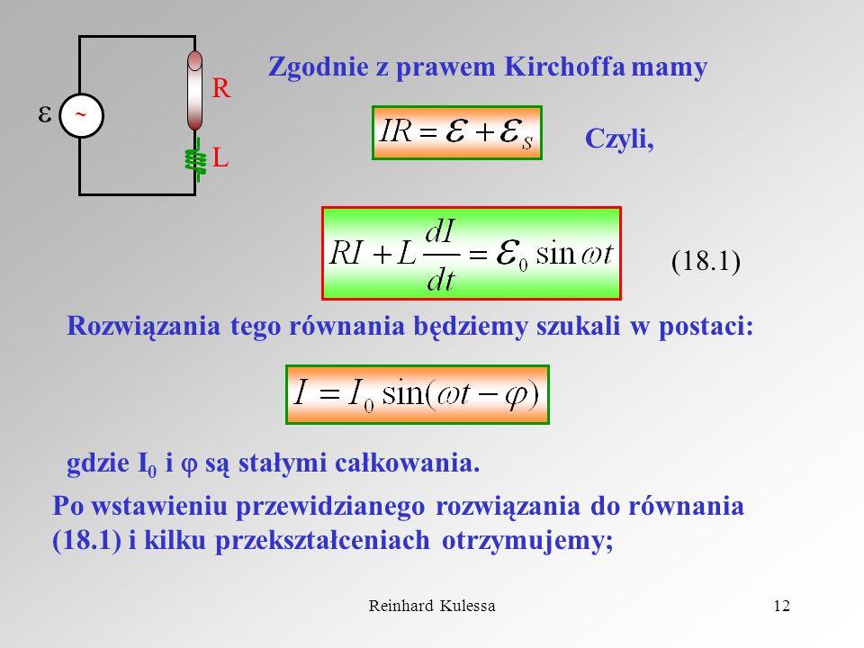 Reinhard Kulessa12 Zgodnie z prawem Kirchoffa mamy Czyli, (18.1) Rozwiązania tego równania będziemy szukali w postaci: gdzie I 0 i są stałymi całkowan