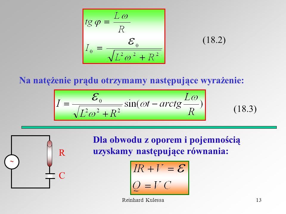 Reinhard Kulessa13 (18.2) Na natężenie prądu otrzymamy następujące wyrażenie: (18.3) RCRC Dla obwodu z oporem i pojemnością uzyskamy następujące równa