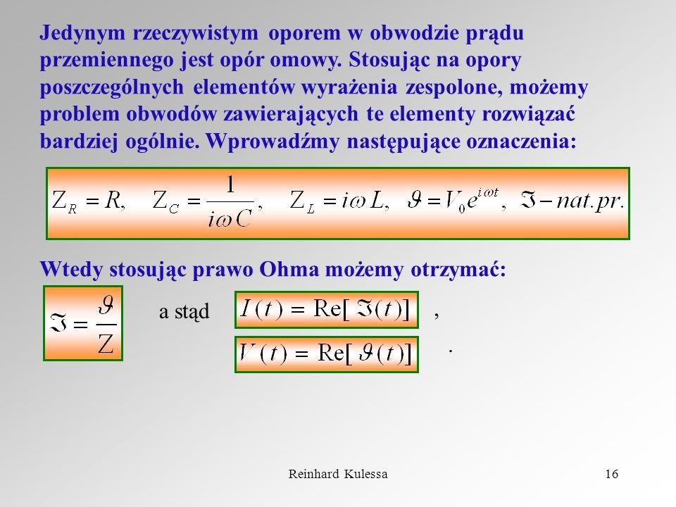 Reinhard Kulessa16 Jedynym rzeczywistym oporem w obwodzie prądu przemiennego jest opór omowy. Stosując na opory poszczególnych elementów wyrażenia zes