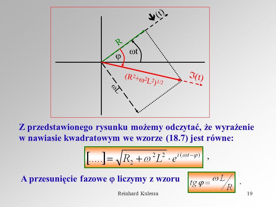 Reinhard Kulessa19 (t) R (R 2 + 2 L 2 ) 1/2 t L (t) Z przedstawionego rysunku możemy odczytać, że wyrażenie w nawiasie kwadratowym we wzorze (18.7) je