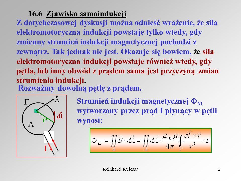 Reinhard Kulessa2 16.6 Zjawisko samoindukcji Z dotychczasowej dyskusji można odnieść wrażenie, że siła elektromotoryczna indukcji powstaje tylko wtedy