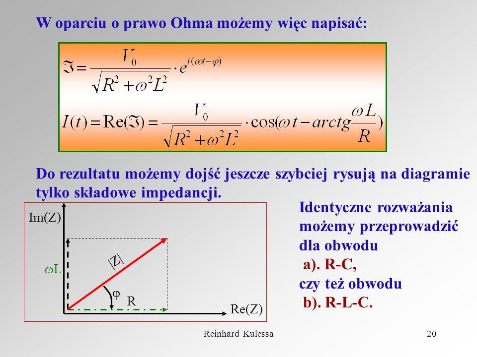 Reinhard Kulessa20 W oparciu o prawo Ohma możemy więc napisać: Do rezultatu możemy dojść jeszcze szybciej rysują na diagramie tylko składowe impedancj