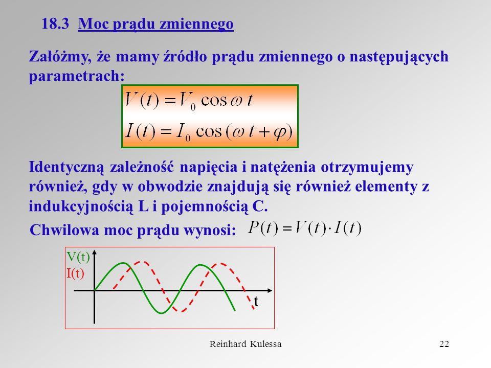 Reinhard Kulessa22 18.3 Moc prądu zmiennego Załóżmy, że mamy źródło prądu zmiennego o następujących parametrach: Identyczną zależność napięcia i natęż