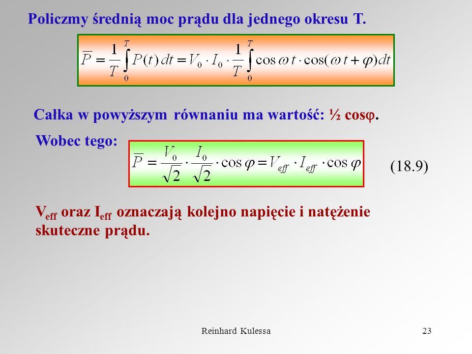 Reinhard Kulessa23 Policzmy średnią moc prądu dla jednego okresu T. Całka w powyższym równaniu ma wartość: ½ cos. Wobec tego: (18.9) V eff oraz I eff