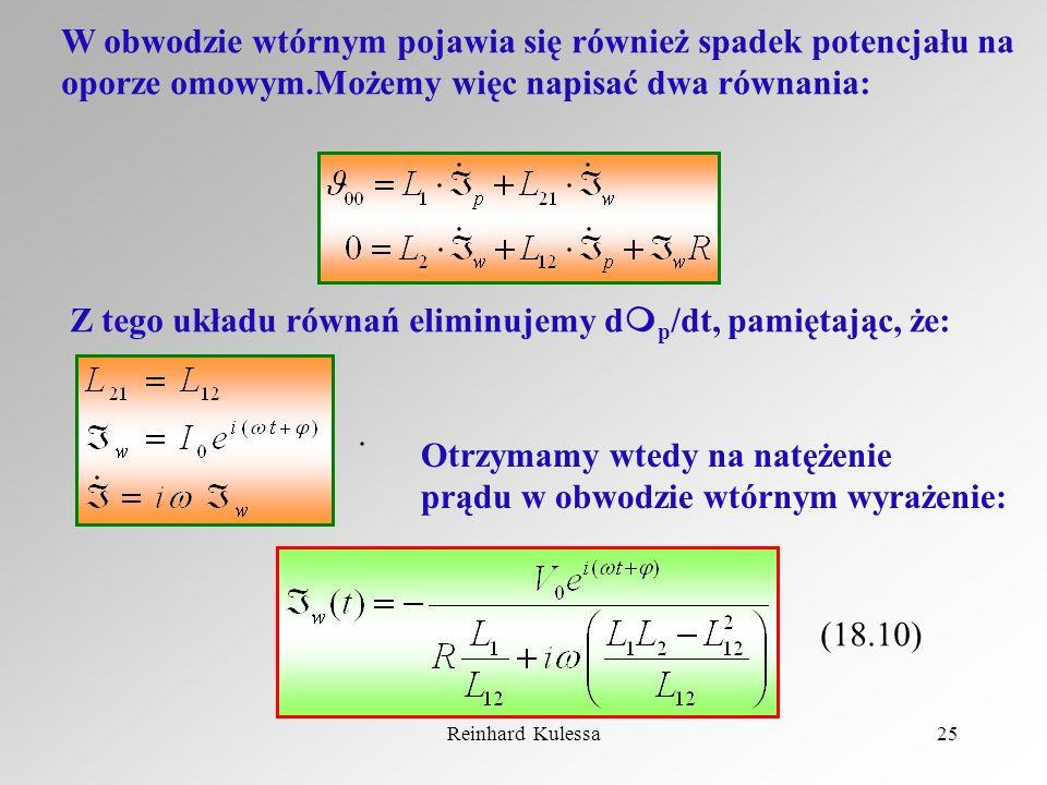 Reinhard Kulessa25 W obwodzie wtórnym pojawia się również spadek potencjału na oporze omowym.Możemy więc napisać dwa równania: Z tego układu równań el