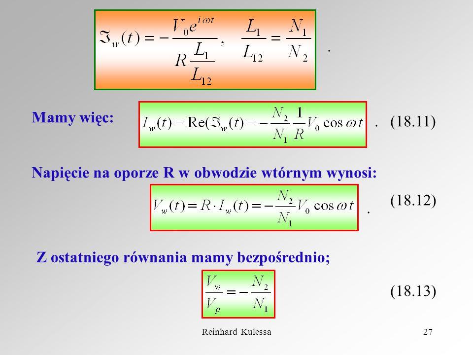 Reinhard Kulessa27 Mamy więc: (18.11) Napięcie na oporze R w obwodzie wtórnym wynosi: (18.12)... Z ostatniego równania mamy bezpośrednio; (18.13)