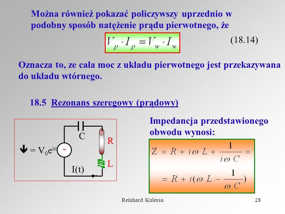 Reinhard Kulessa28 Można również pokazać policzywszy uprzednio w podobny sposób natężenie prądu pierwotnego, że (18.14) Oznacza to, ze cała moc z ukła