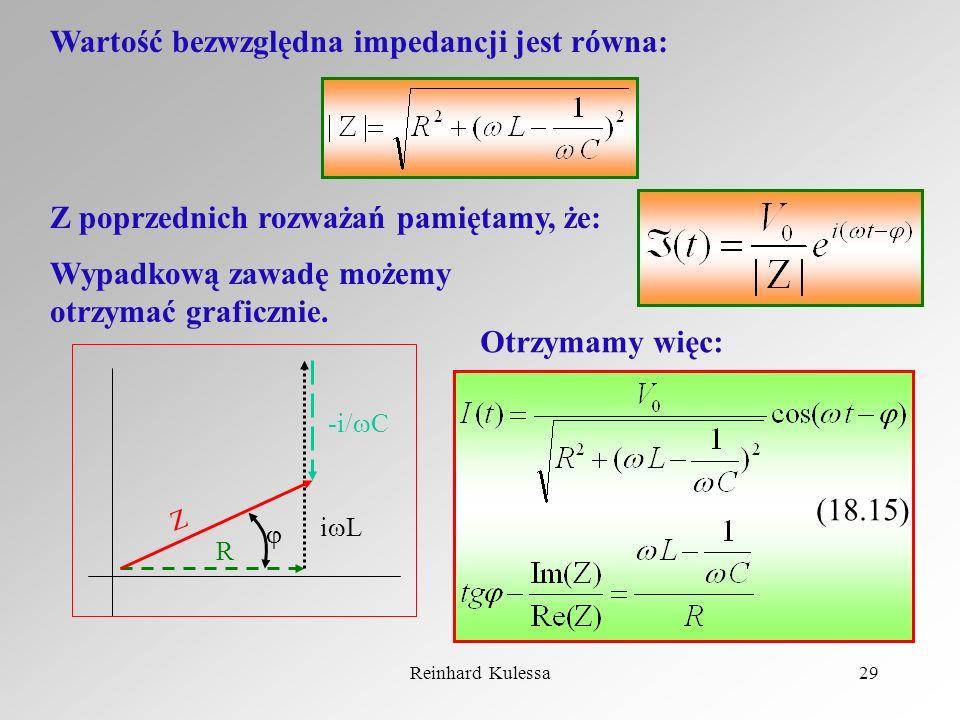 Reinhard Kulessa29 Wartość bezwzględna impedancji jest równa: Z poprzednich rozważań pamiętamy, że: Wypadkową zawadę możemy otrzymać graficznie. Otrzy
