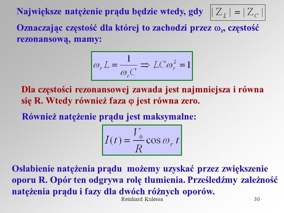 Reinhard Kulessa30 Największe natężenie prądu będzie wtedy, gdy Oznaczając częstość dla której to zachodzi przez r, częstość rezonansową, mamy: Dla cz