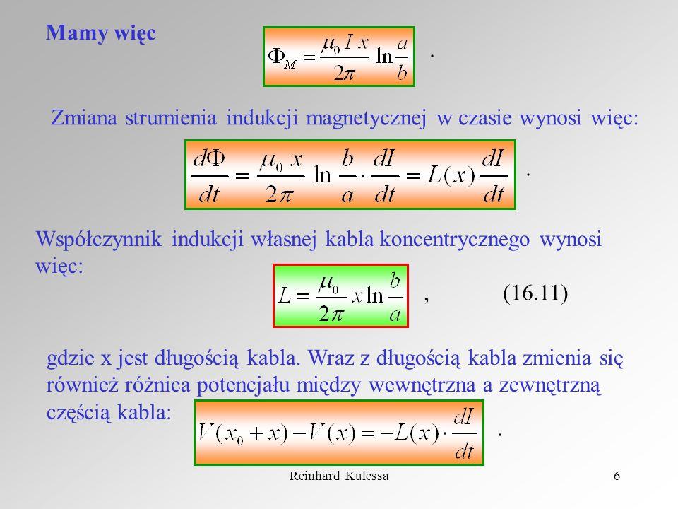 Reinhard Kulessa6 Mamy więc. Zmiana strumienia indukcji magnetycznej w czasie wynosi więc:. Współczynnik indukcji własnej kabla koncentrycznego wynosi