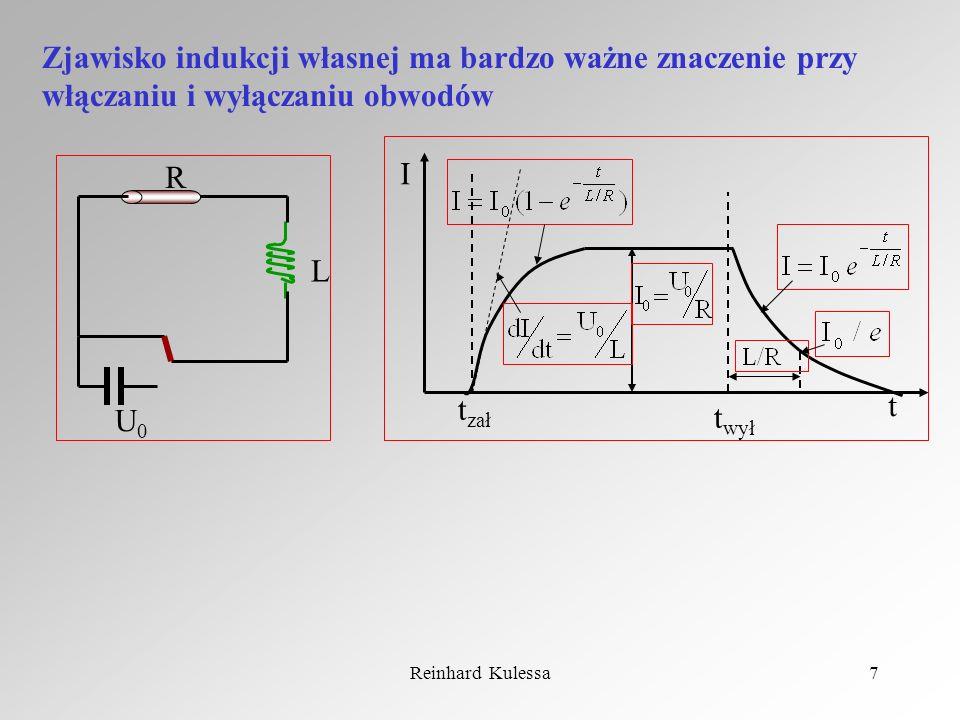 Reinhard Kulessa7 Zjawisko indukcji własnej ma bardzo ważne znaczenie przy włączaniu i wyłączaniu obwodów L R U0U0 I t t zał t wył