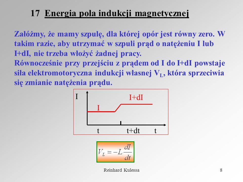 Reinhard Kulessa8 17 Energia pola indukcji magnetycznej Załóżmy, że mamy szpulę, dla której opór jest równy zero. W takim razie, aby utrzymać w szpuli