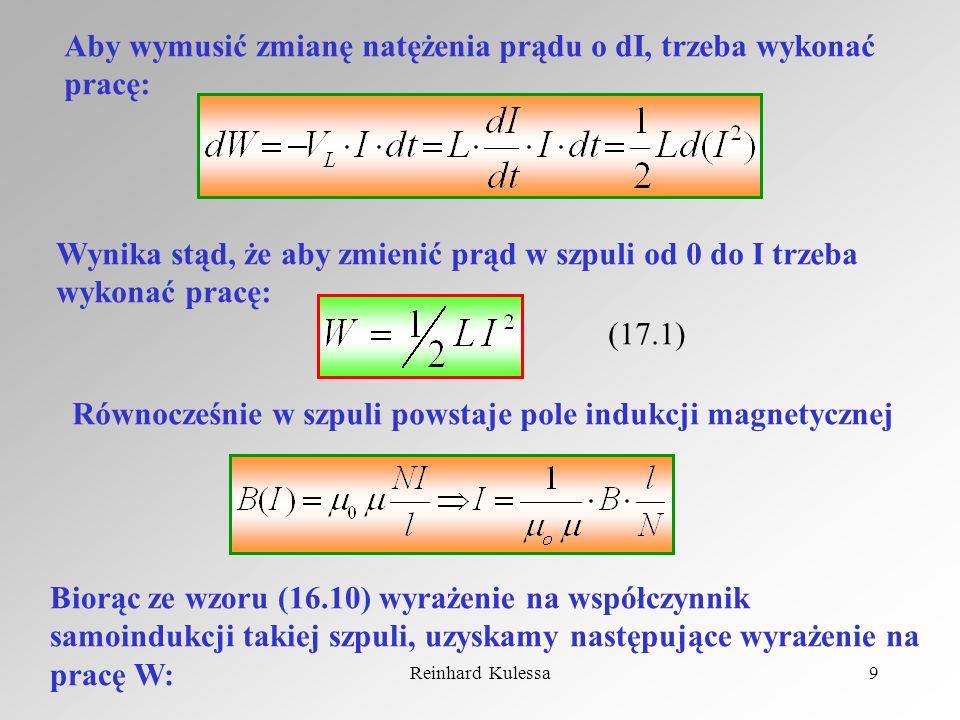 Reinhard Kulessa9 Aby wymusić zmianę natężenia prądu o dI, trzeba wykonać pracę: Wynika stąd, że aby zmienić prąd w szpuli od 0 do I trzeba wykonać pr