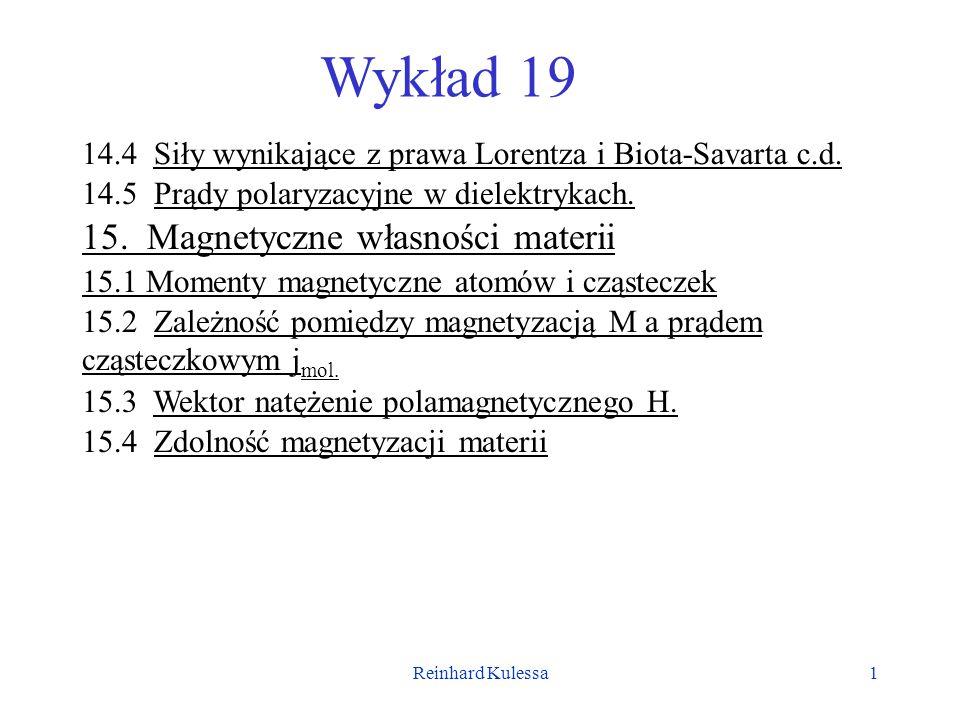 Reinhard Kulessa1 Wykład 19 14.4 Siły wynikające z prawa Lorentza i Biota-Savarta c.d. 14.5 Prądy polaryzacyjne w dielektrykach. 15. Magnetyczne własn