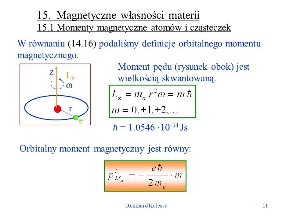 Reinhard Kulessa11 15. Magnetyczne własności materii 15.1 Momenty magnetyczne atomów i cząsteczek W równaniu (14.16) podaliśmy definicję orbitalnego m
