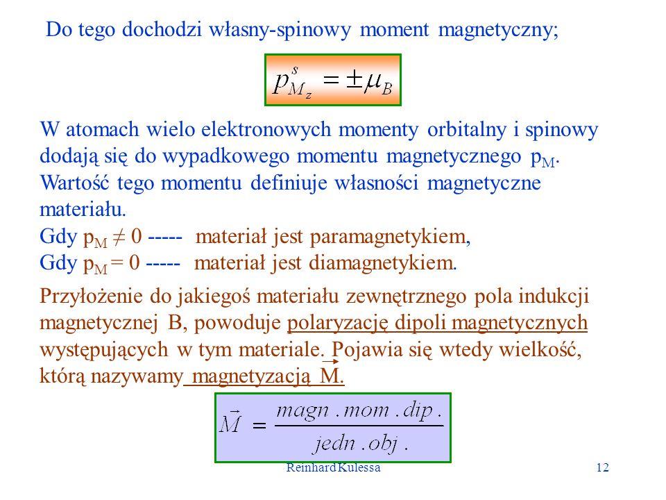 Reinhard Kulessa12 Do tego dochodzi własny-spinowy moment magnetyczny; W atomach wielo elektronowych momenty orbitalny i spinowy dodają się do wypadkowego momentu magnetycznego p M.