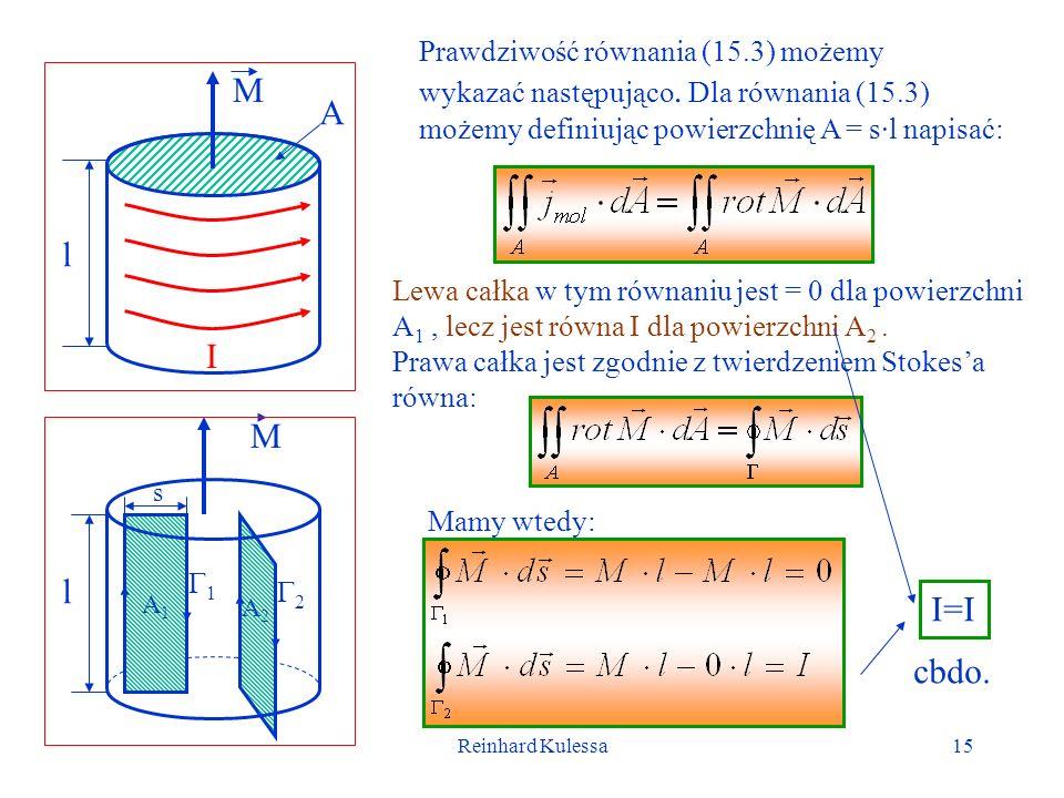 Reinhard Kulessa15 M l I A M A1A1 A2A2 s l Prawdziwość równania (15.3) możemy wykazać następująco. Dla równania (15.3) możemy definiując powierzchnię