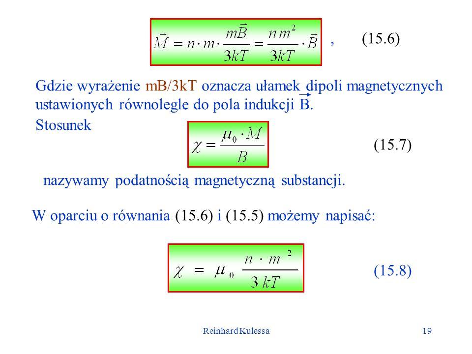 Reinhard Kulessa19 (15.6), Gdzie wyrażenie mB/3kT oznacza ułamek dipoli magnetycznych ustawionych równolegle do pola indukcji B. Stosunek nazywamy pod