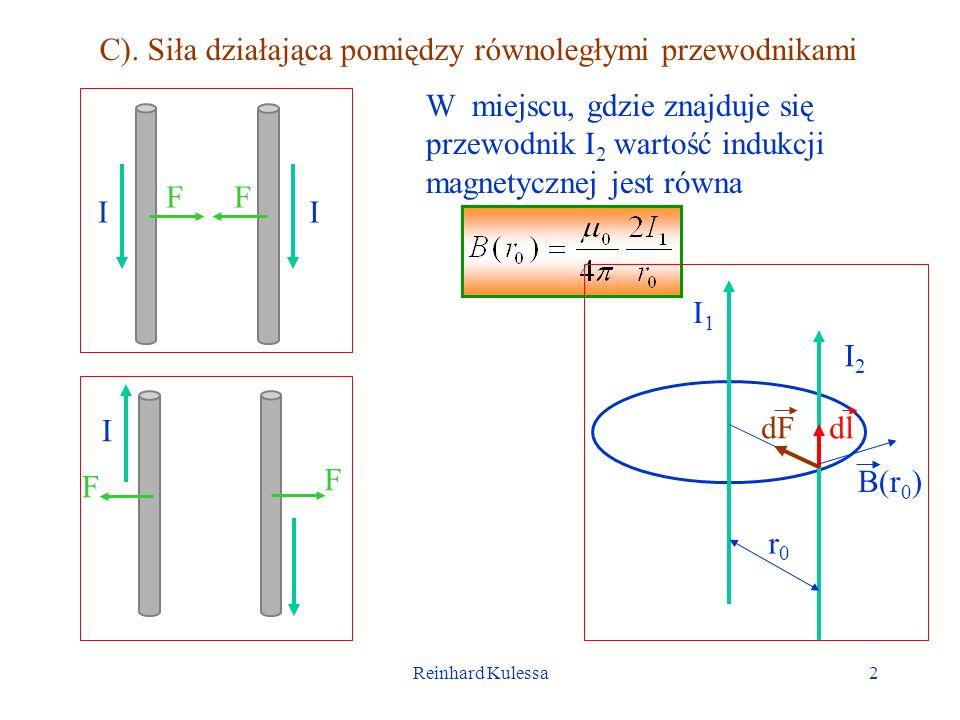 Reinhard Kulessa2 C). Siła działająca pomiędzy równoległymi przewodnikami II FF I F F W miejscu, gdzie znajduje się przewodnik I 2 wartość indukcji ma