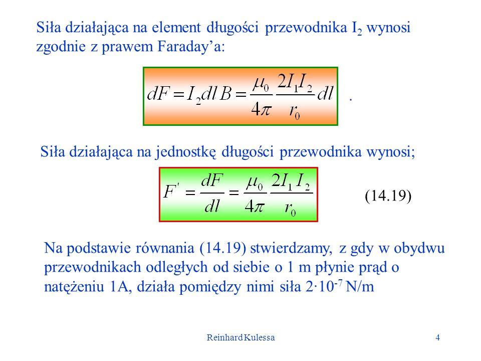 Reinhard Kulessa4 Siła działająca na element długości przewodnika I 2 wynosi zgodnie z prawem Faradaya: Siła działająca na jednostkę długości przewodn