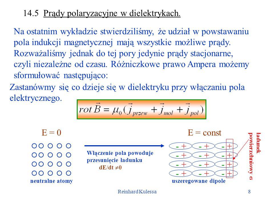 Reinhard Kulessa8 14.5 Prądy polaryzacyjne w dielektrykach. Na ostatnim wykładzie stwierdziliśmy, że udział w powstawaniu pola indukcji magnetycznej m