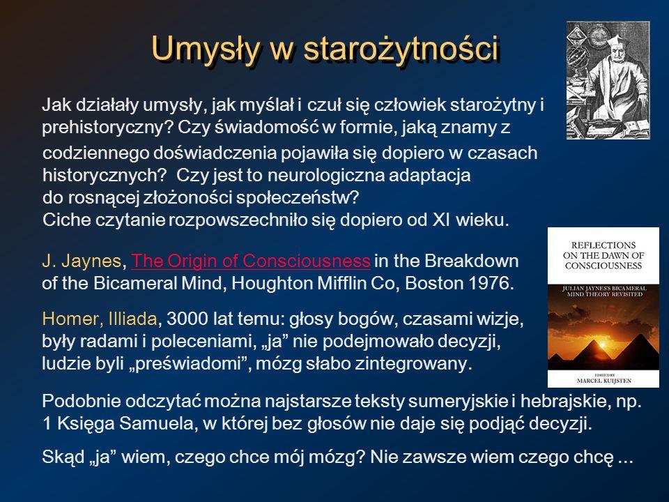 Umysły w starożytności Jak działały umysły, jak myślał i czuł się człowiek starożytny i prehistoryczny? Czy świadomość w formie, jaką znamy z codzienn