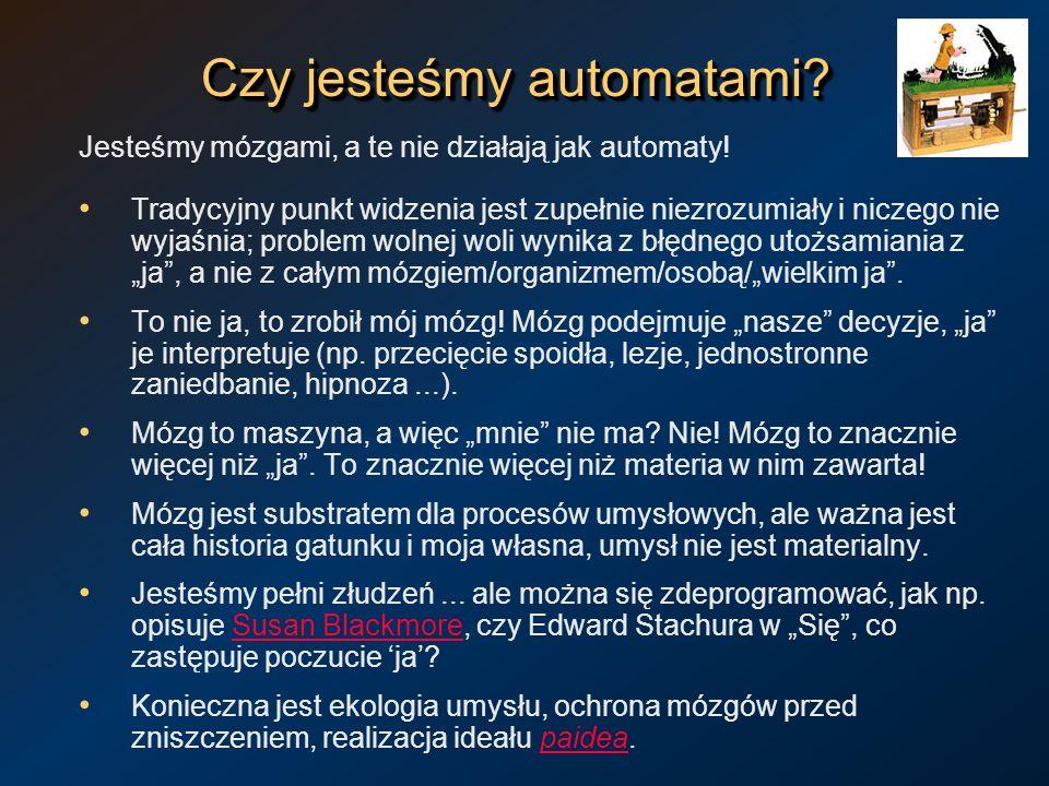 Czy jesteśmy automatami? Jesteśmy mózgami, a te nie działają jak automaty! Tradycyjny punkt widzenia jest zupełnie niezrozumiały i niczego nie wyjaśni