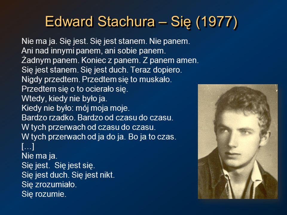 Edward Stachura – Się (1977) Nie ma ja. Się jest. Się jest stanem. Nie panem. Ani nad innymi panem, ani sobie panem. Żadnym panem. Koniec z panem. Z p