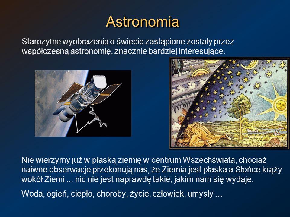 AstronomiaAstronomia Starożytne wyobrażenia o świecie zastąpione zostały przez współczesną astronomię, znacznie bardziej interesujące. Nie wierzymy ju