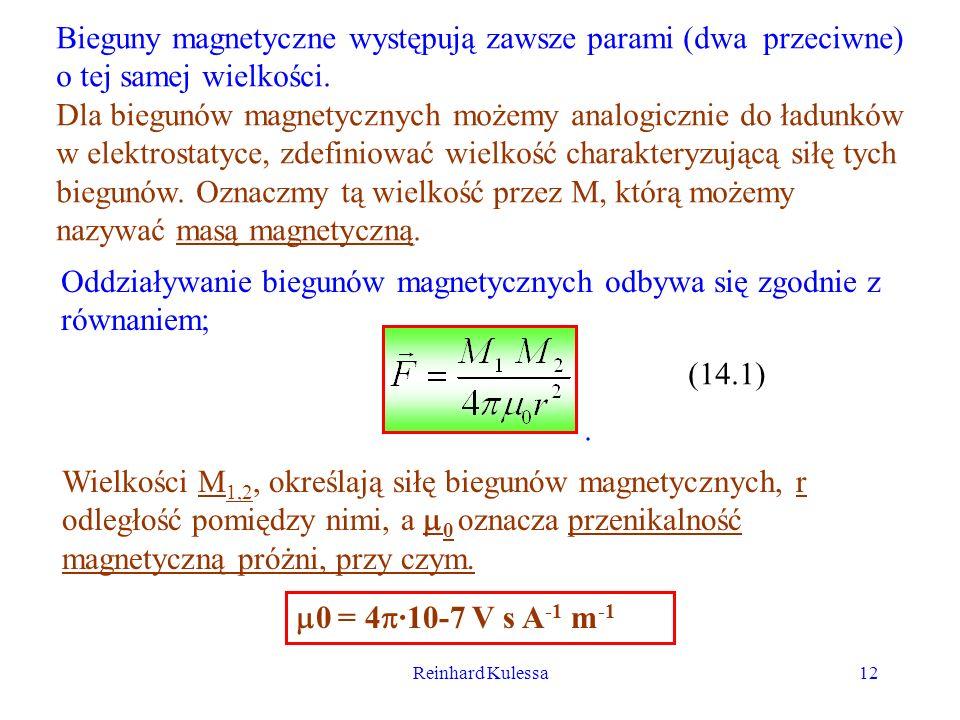 Reinhard Kulessa12 Bieguny magnetyczne występują zawsze parami (dwa przeciwne) o tej samej wielkości. Dla biegunów magnetycznych możemy analogicznie d