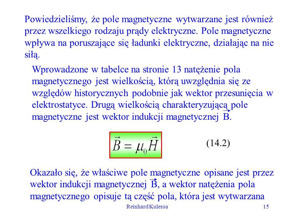 Reinhard Kulessa15 Powiedzieliśmy, że pole magnetyczne wytwarzane jest również przez wszelkiego rodzaju prądy elektryczne. Pole magnetyczne wpływa na