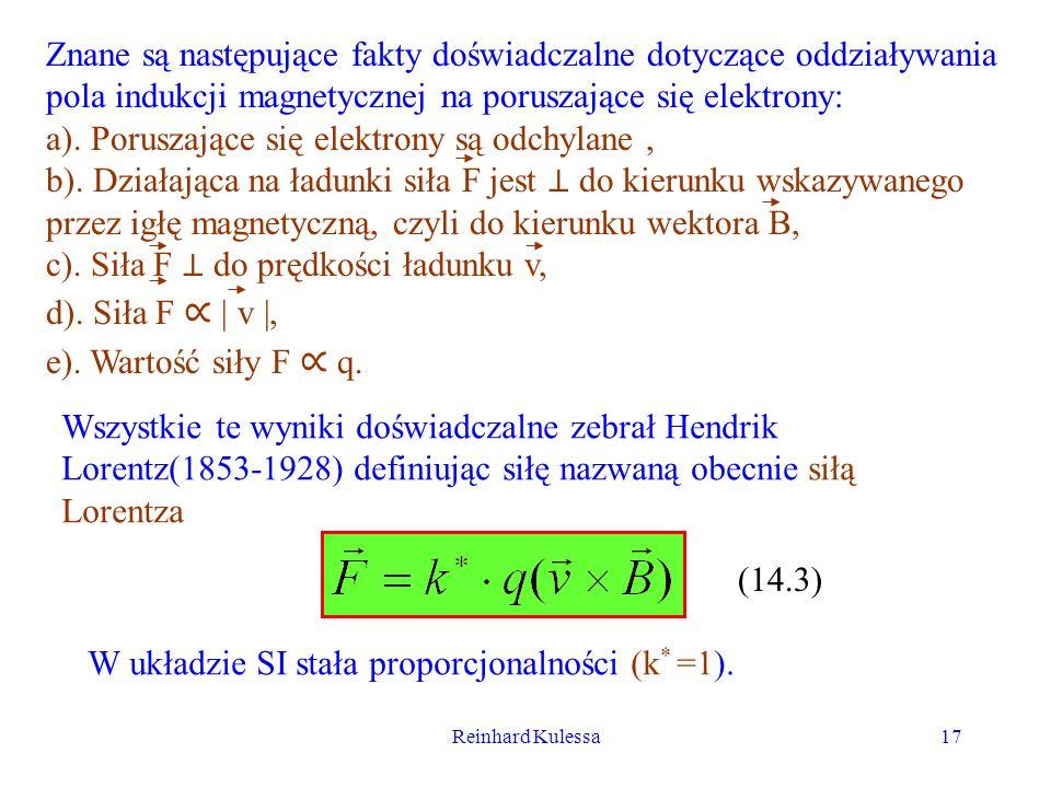 Reinhard Kulessa17 Znane są następujące fakty doświadczalne dotyczące oddziaływania pola indukcji magnetycznej na poruszające się elektrony: a). Porus